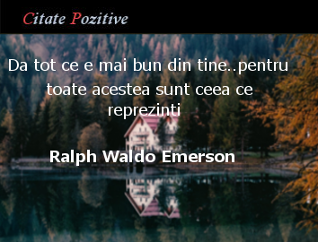 Ralph Waldo Emerson Citate Pozitive
